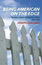 Being American on the Edge : Penurbia and the Metropolitan Mind, 1945-2010 by...