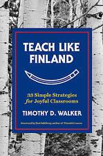 Teach Like Finland: 33 Simple Strategies for Joyful Classrooms by Timothy D. Walker, Pasi Sahlberg (Hardback, 2017)