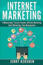 Internet Marketing: 4 Manuscripts: Passive Income, Affiliate Marketing, Ema.