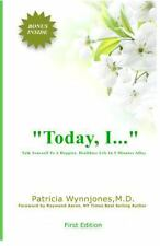 Today, I... : Talk Yourself to a Happier, Healthier Life in 5 Minutes a Day...