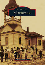 Moorpark [Images of America] [CA] [Arcadia Publishing]