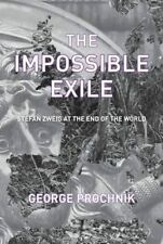The Impossible Exile: Stefan Zweig at the End of the World, Good Condition Book,