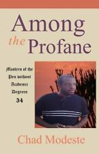 Among the Profane : Masters of the Pen Without Academic Degrees 34 by Chad...