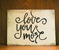 Rustic Wood Sign LOVE YOU MORE Home Decor, farmhouse style, country, chic