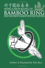 Wing Chun Kung Fu Bamboo Ring: Martial Methods and Details of the Jook Wan Heun