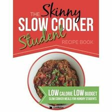 The Skinny Slow Cooker Student Recipe Book: Delicious, Simple, Low Calorie, Low Budget, Slow Cooker Meals for Hungry Students. All Under 300, 400 & 500 Calories by Cooknation (Paperback / softback, 2014)