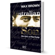 AUSTRALIAN SON: THE STORY OF NED KELLY BY MAX BROWN HARD COVER BOOK ($34.95rrp)