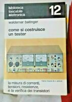 COME SI COSTRUISCE UN TESTER WALDERMAR BAITINGER    - Muzzio editore  1977