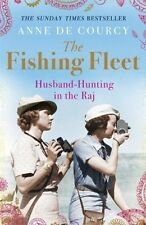 The Fishing Fleet: Husband-Hunting in the Raj, de Courcy, Anne, 0753828960, Exce