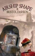 Airship Shaped & Bristol Fashion (Paperback or Softback)