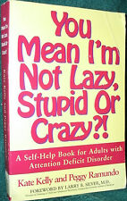 YOU MEAN I'M NOT LAZY, STUPID OR CRAZY?! by KATE KELLY / PEGGY RAMUNDO 1996 PB