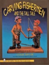 Carving Fishermen and the Tall Tale Schiffer Book for Woodcarvers