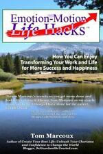Emotion-Motion Life Hacks : How You Can Enjoy Transforming Your Work and Life...