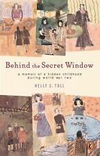 Behind the Secret Window : A Memoir of a Hidden Childhood During World War II...