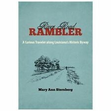 River Road Rambler : A Curious Traveler along Louisiana's Historic Byway by...