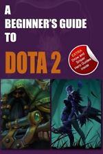 A Beginner's Guide to DOTA 2 by Innovate Innovate Media (2014, Paperback)