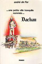 … UNE PETITE VILLE TRANQUILLE NOMMÉE… DACHAU PAR ANDRÉ DE FER ÉDIT. FRANCK 1985