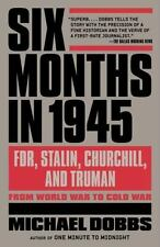 Six Months in 1945 : FDR, Stalin, Churchill, and Truman - From World War to...