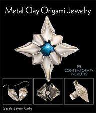 Metal Clay Origami Jewelry: 25 Contemporary Projects Lark Jewelry Books