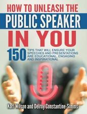"""How to Unleash the Public Speaker in You: 150 Tips That Will Ensure Your Speech"