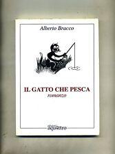Alberto Bracco # IL GATTO CHE PESCA # Edizioni Aquattro 2000 1A ED.
