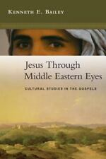Jesus Through Middle Eastern Eyes: Cultural Studies in the Gospels, Kenneth E. B