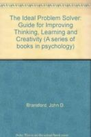 The Ideal Problem Solver: Guide for Improving Thinking, Learning and Creativi...