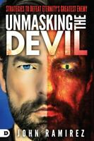 Unmasking the Devil: Strategies to Defeat Eternity's Greatest Enemy (Paperback o