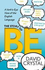 The Story of Be: A Verb's-Eye View of the English Language by Crystal, David