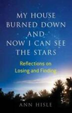 My House Burned down and Now I Can See the Stars : Reflections on Losing and...