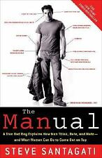 The Manual: A True Bad Boy Explains How Men Think, Date, and Mate--and What Wom
