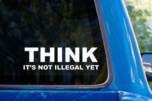 Think It's Not Illegal Yet vinyl sticker decal car bumper political funny