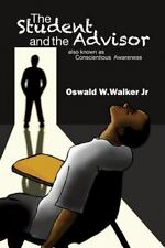 The Student and the Advisor by Oswald W. Walker Jr (2013, Paperback)