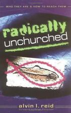Radically Unchurched: Who They Are-How to Reach Them