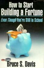 How to Start Building a Fortune: Even Though You're Still in School-ExLibrary