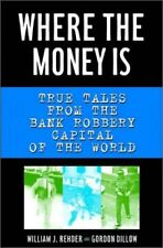 Where the Money Is: True Tales from the Bank Robbe