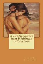 A 30 Day Journey from Heartbreak to True Love