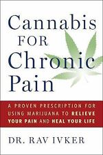 Cannabis for Chronic Pain: A Proven Prescription for Using Marijuana to Relieve