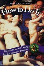 How to Do It: Guides to Good Living for Renaissance Italians by Rudolph M. Bell