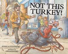 Not This Turkey!: By Steinberg, Jessica Pike, Amanda