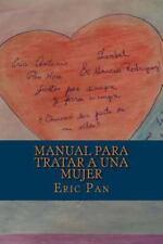 Manual para Tratar a una Mujer by Eric Pan (2015, Paperback)