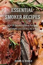 Essential Smoker Recipes: TOP 25 Smoking Meat Recipes that Will Make you Cook Li
