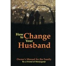 How to Change Your Husband by A Friend of Medjugorje