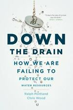 Down the Drain: How We Are Failing to Protect Our Water Resources-ExLibrary