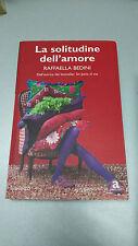 LA SOLITUDINE DEL'AMORE, Raffaella Bedini, Anagramma Newton Compton, 2009