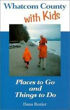 Whatcom County with Kids : Places to Go and Things to Do