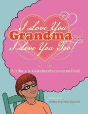 I Love You Grandma... I Love You Too! : (a Tribute to Grandmothers...
