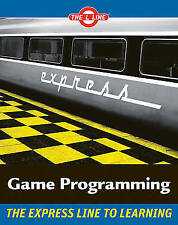 Game Programming The Express Line to Learning (The L Line: The Express Line To L
