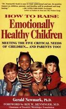 How to Raise Emotionally Healthy Children : Meeting the Five Critical Needs...
