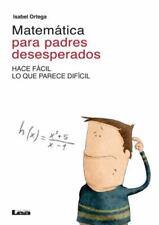 Matemática para padres desesperados: Hace fácil lo que parece difícil...